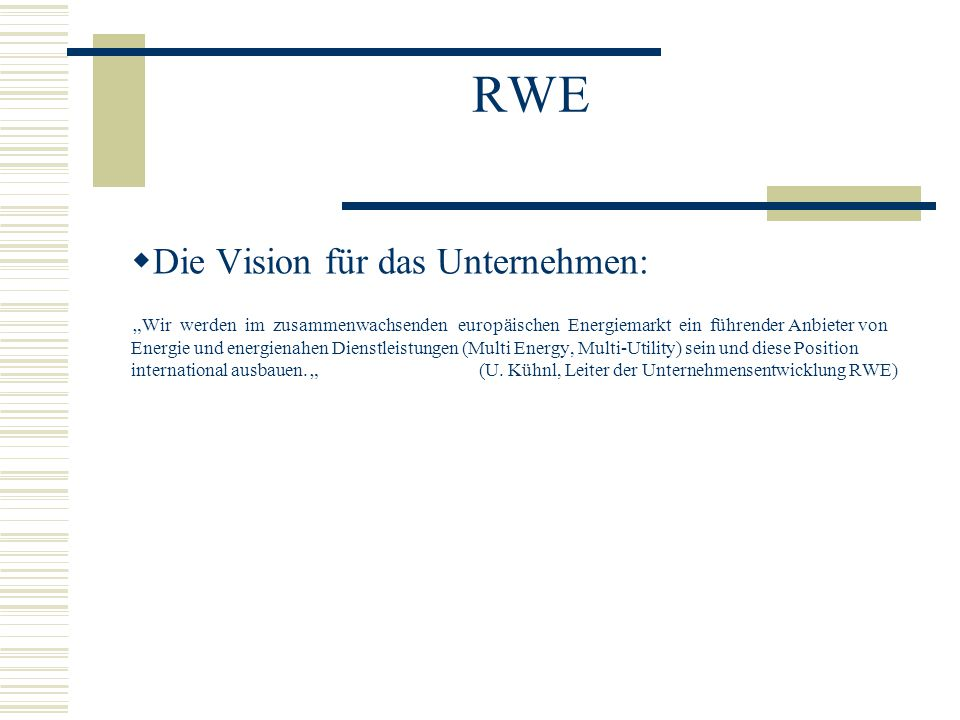"""RWE  Die Vision für das Unternehmen: """"Wir werden im zusammenwachsenden europäischen Energiemarkt ein führender Anbieter von Energie und energienahen"""