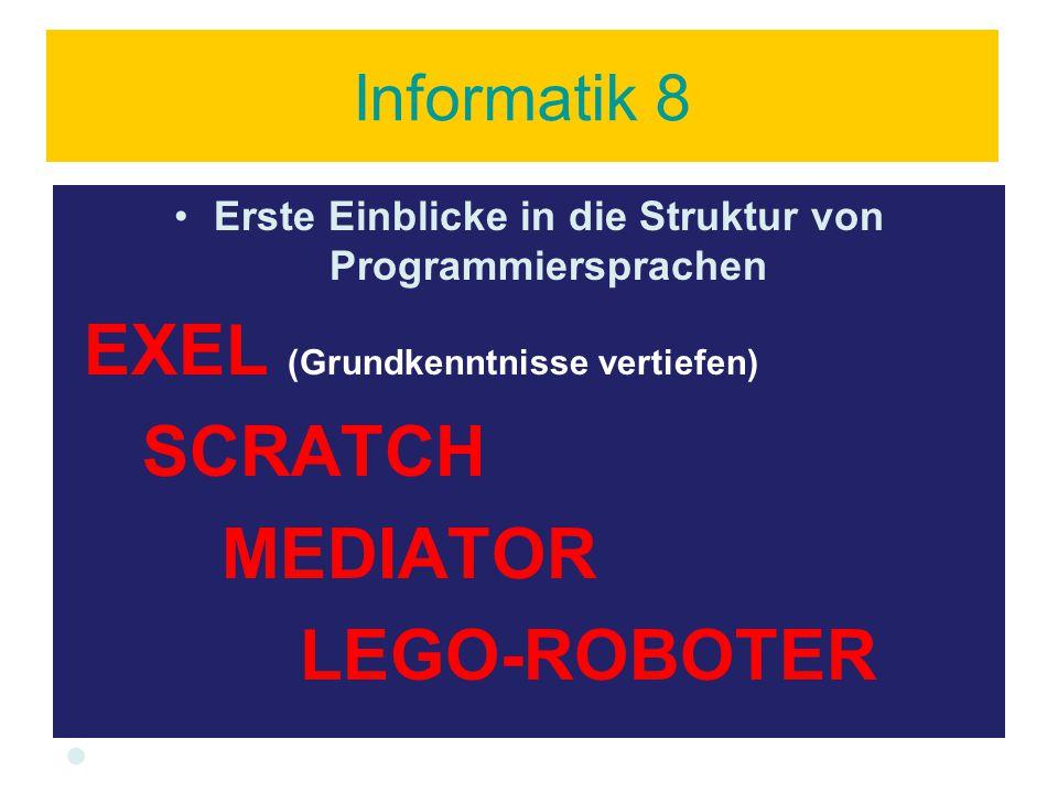 Erste Einblicke in die Struktur von Programmiersprachen EXEL (Grundkenntnisse vertiefen) SCRATCH MEDIATOR LEGO-ROBOTER
