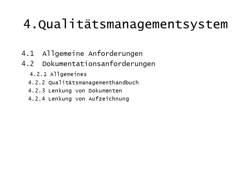4.Qualitätsmanagementsystem 4.1 Allgemeine Anforderungen 4.2 Dokumentationsanforderungen 4.2.1 Allgemeines 4.2.2 Qualitätsmanagementhandbuch 4.2.3 Len