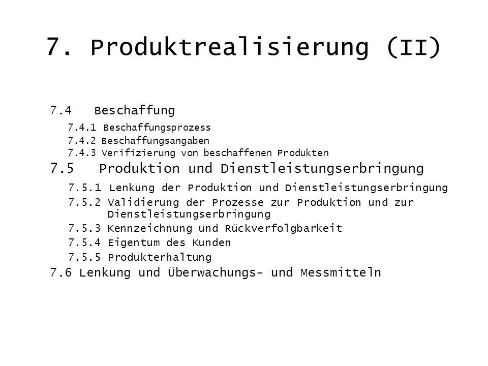 7. Produktrealisierung (II) 7.4 Beschaffung 7.4.1 Beschaffungsprozess 7.4.2 Beschaffungsangaben 7.4.3 Verifizierung von beschaffenen Produkten 7.5 Pro