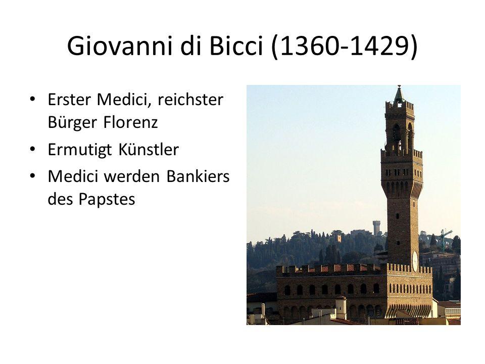 Giovanni di Bicci (1360-1429) Erster Medici, reichster Bürger Florenz Ermutigt Künstler Medici werden Bankiers des Papstes