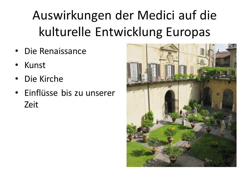 Auswirkungen der Medici auf die kulturelle Entwicklung Europas Die Renaissance Kunst Die Kirche Einflüsse bis zu unserer Zeit