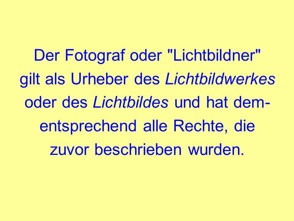 Der Fotograf oder Lichtbildner gilt als Urheber des Lichtbildwerkes oder des Lichtbildes und hat dem- entsprechend alle Rechte, die zuvor beschrieben wurden.