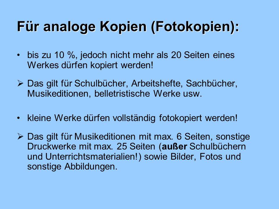 Für analoge Kopien (Fotokopien): bis zu 10 %, jedoch nicht mehr als 20 Seiten eines Werkes dürfen kopiert werden.