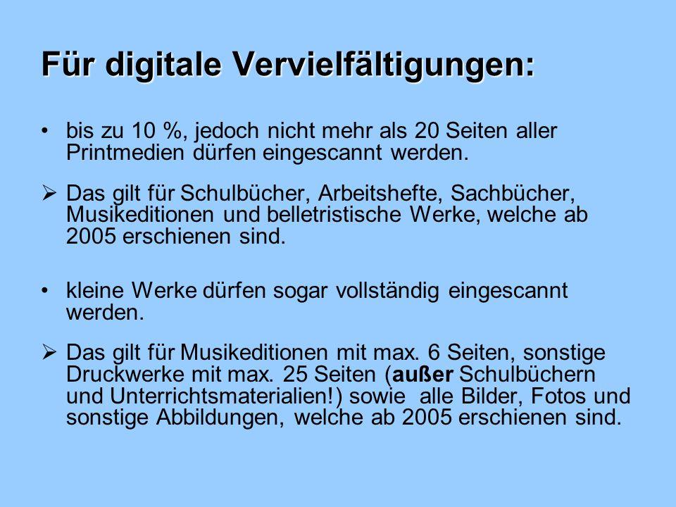 Für digitale Vervielfältigungen: bis zu 10 %, jedoch nicht mehr als 20 Seiten aller Printmedien dürfen eingescannt werden.
