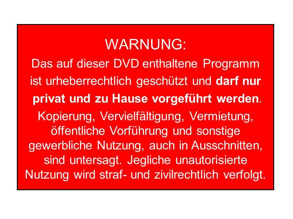 WARNUNG: Das auf dieser DVD enthaltene Programm ist urheberrechtlich geschützt und darf nur privat und zu Hause vorgeführt werden.