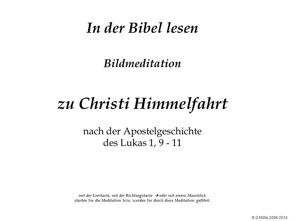 In der Bibel lesen Bildmeditation zu Christi Himmelfahrt nach der Apostelgeschichte des Lukas 1, 9 - 11 mit der Leertaste, mit der Richtungstaste  od