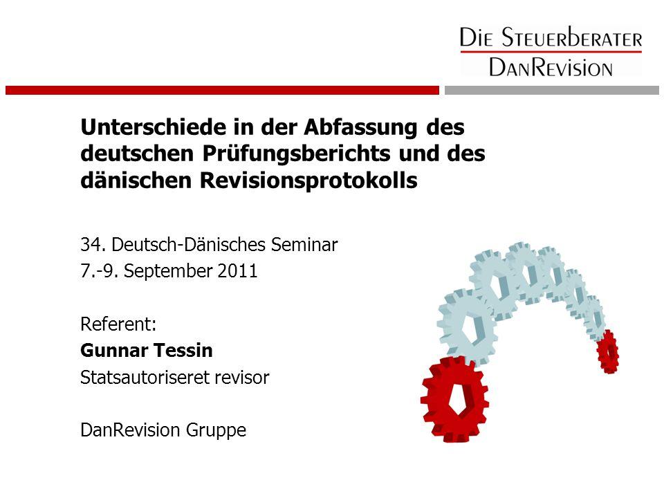 Unterschiede in der Abfassung des deutschen Prüfungsberichts und des dänischen Revisionsprotokolls 34. Deutsch-Dänisches Seminar 7.-9. September 2011
