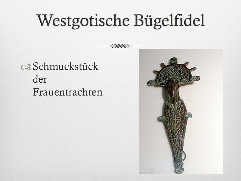 Westgotische BügelfidelWestgotische Bügelfidel  Schmuckstück der Frauentrachten