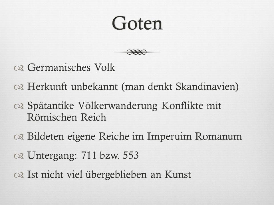Goten  Germanisches Volk  Herkunft unbekannt (man denkt Skandinavien)  Spätantike Völkerwanderung Konflikte mit Römischen Reich  Bildeten eigene R
