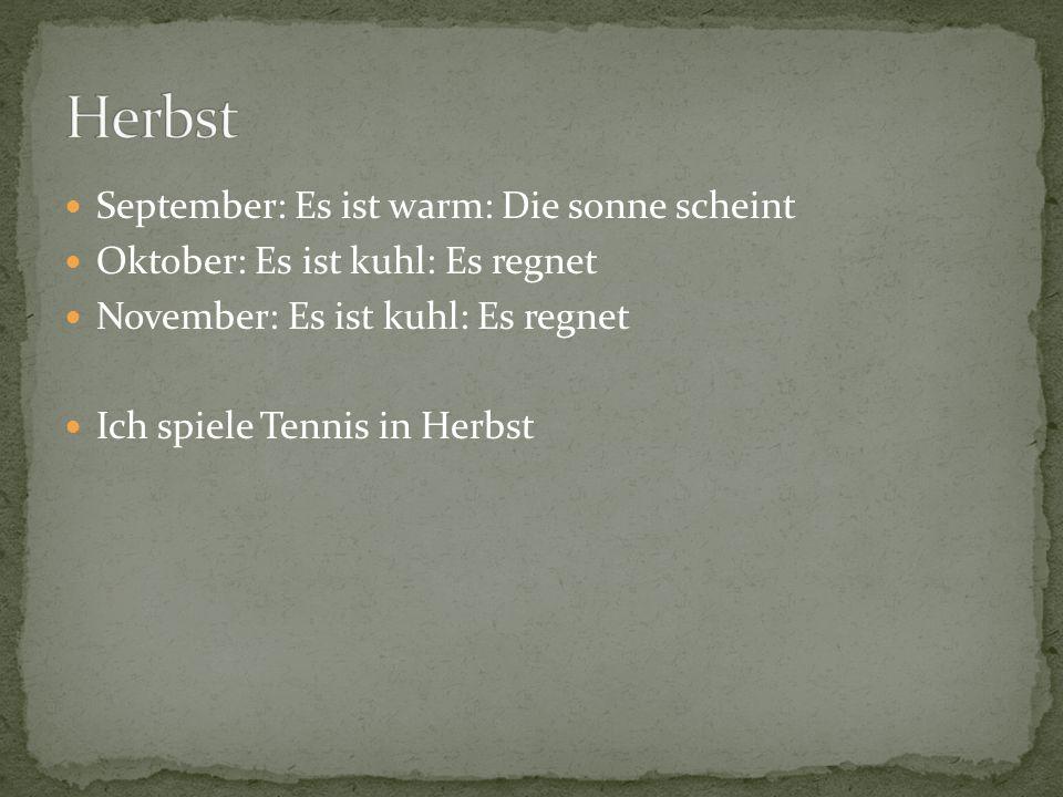 September: Es ist warm: Die sonne scheint Oktober: Es ist kuhl: Es regnet November: Es ist kuhl: Es regnet Ich spiele Tennis in Herbst
