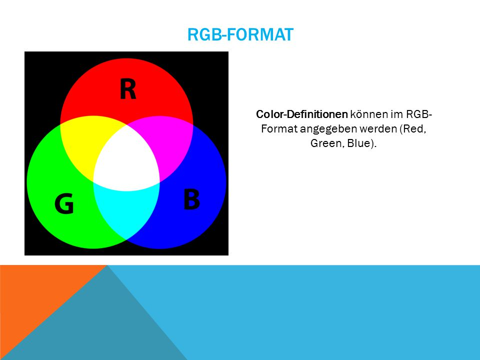 RGB-FORMAT Color-Definitionen können im RGB- Format angegeben werden (Red, Green, Blue).