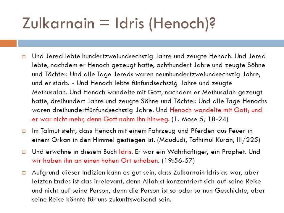 Zulkarnain = Idris (Henoch). Und Jered lebte hundertzweiundsechszig Jahre und zeugte Henoch.