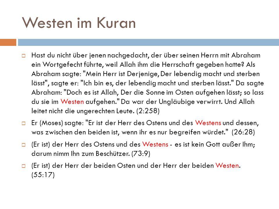 Westen im Kuran  Hast du nicht über jenen nachgedacht, der über seinen Herrn mit Abraham ein Wortgefecht führte, weil Allah ihm die Herrschaft gegeben hatte.