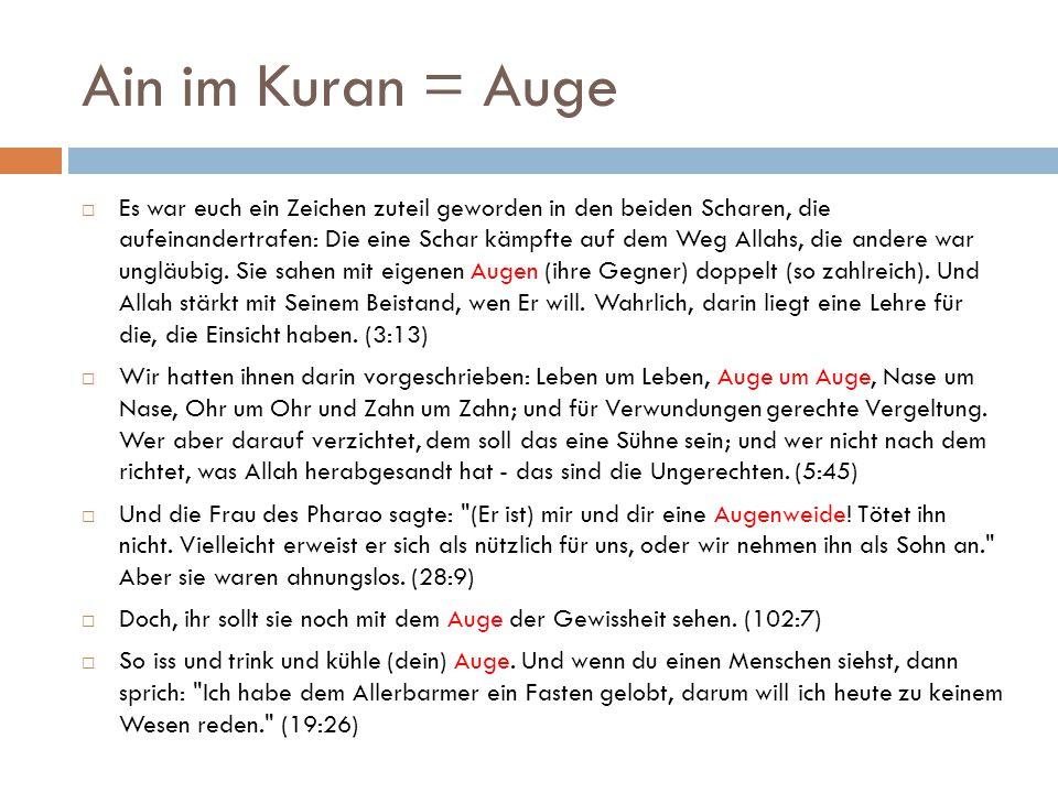 Ain im Kuran = Auge  Es war euch ein Zeichen zuteil geworden in den beiden Scharen, die aufeinandertrafen: Die eine Schar kämpfte auf dem Weg Allahs, die andere war ungläubig.