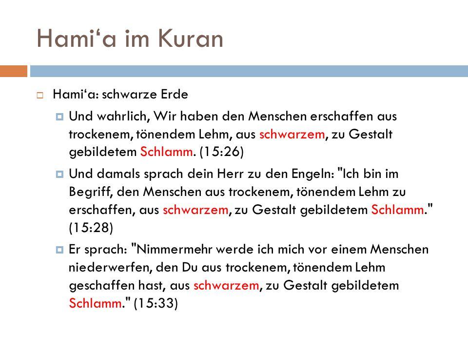 Hami'a im Kuran  Hami'a: schwarze Erde  Und wahrlich, Wir haben den Menschen erschaffen aus trockenem, tönendem Lehm, aus schwarzem, zu Gestalt gebildetem Schlamm.