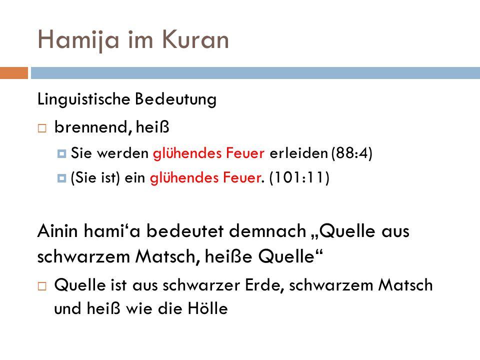 Hamija im Kuran Linguistische Bedeutung  brennend, heiß  Sie werden glühendes Feuer erleiden (88:4)  (Sie ist) ein glühendes Feuer.