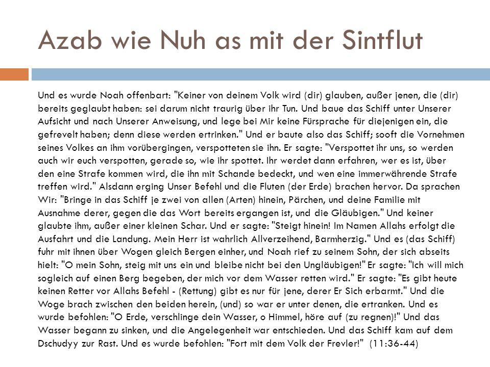 Azab wie Nuh as mit der Sintflut Und es wurde Noah offenbart: Keiner von deinem Volk wird (dir) glauben, außer jenen, die (dir) bereits geglaubt haben: sei darum nicht traurig über ihr Tun.