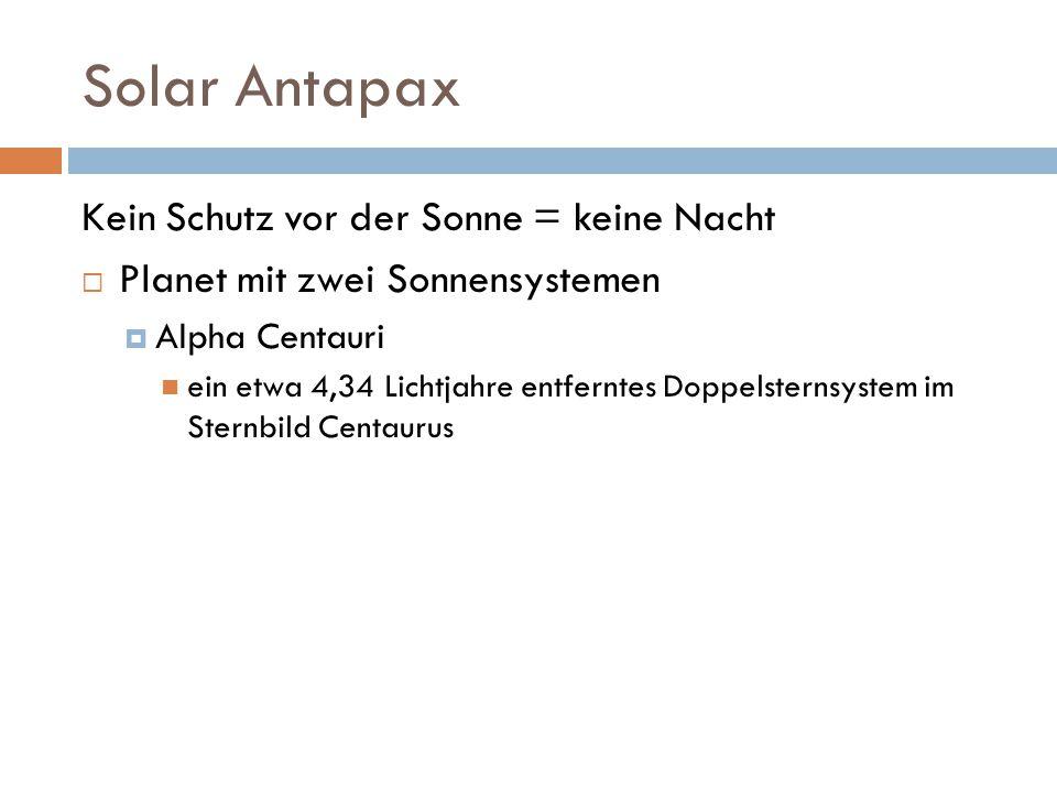 Solar Antapax Kein Schutz vor der Sonne = keine Nacht  Planet mit zwei Sonnensystemen  Alpha Centauri ein etwa 4,34 Lichtjahre entferntes Doppelsternsystem im Sternbild Centaurus