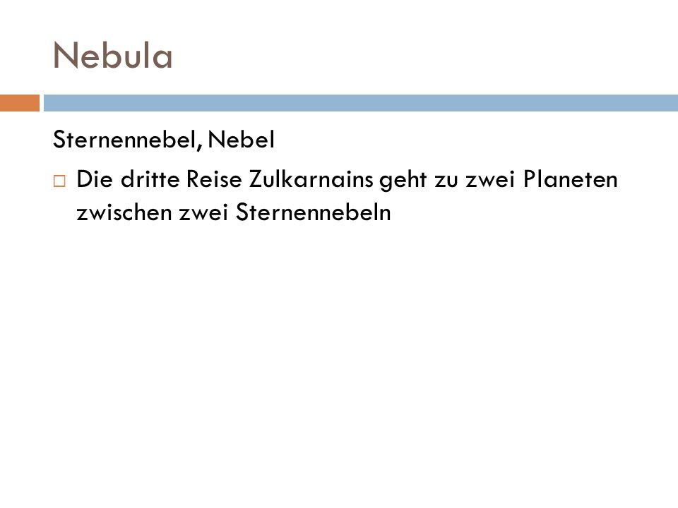 Nebula Sternennebel, Nebel  Die dritte Reise Zulkarnains geht zu zwei Planeten zwischen zwei Sternennebeln