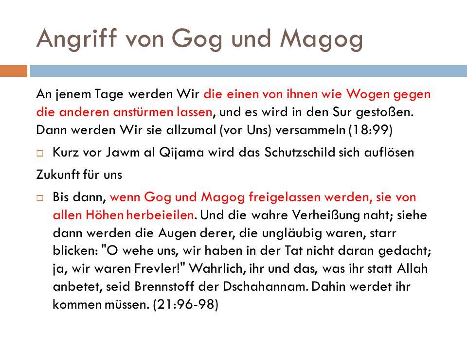 Angriff von Gog und Magog An jenem Tage werden Wir die einen von ihnen wie Wogen gegen die anderen anstürmen lassen, und es wird in den Sur gestoßen.