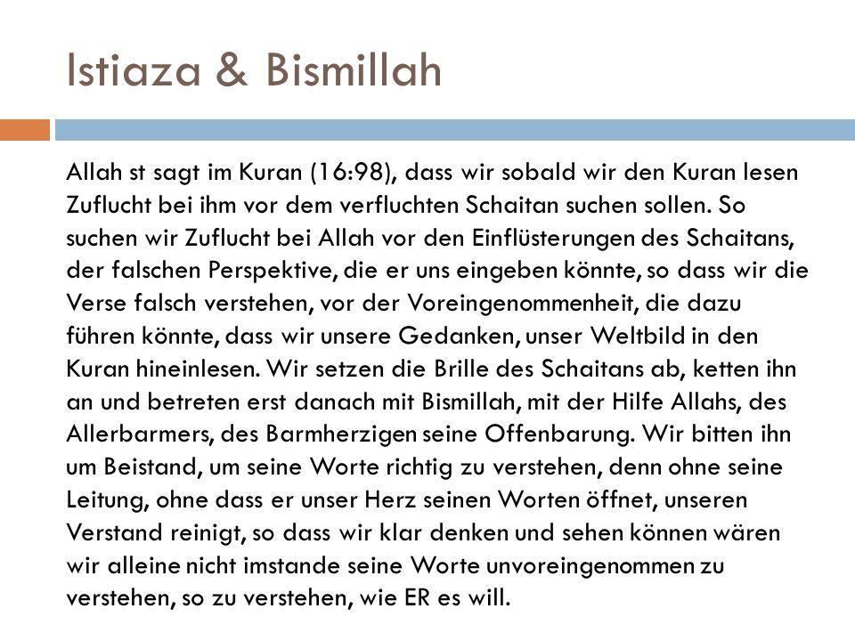 Istiaza & Bismillah Allah st sagt im Kuran (16:98), dass wir sobald wir den Kuran lesen Zuflucht bei ihm vor dem verfluchten Schaitan suchen sollen.