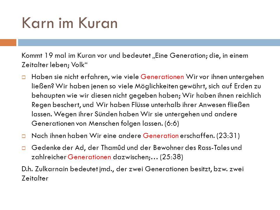 """Karn im Kuran Kommt 19 mal im Kuran vor und bedeutet """"Eine Generation; die, in einem Zeitalter leben; Volk  Haben sie nicht erfahren, wie viele Generationen Wir vor ihnen untergehen ließen."""
