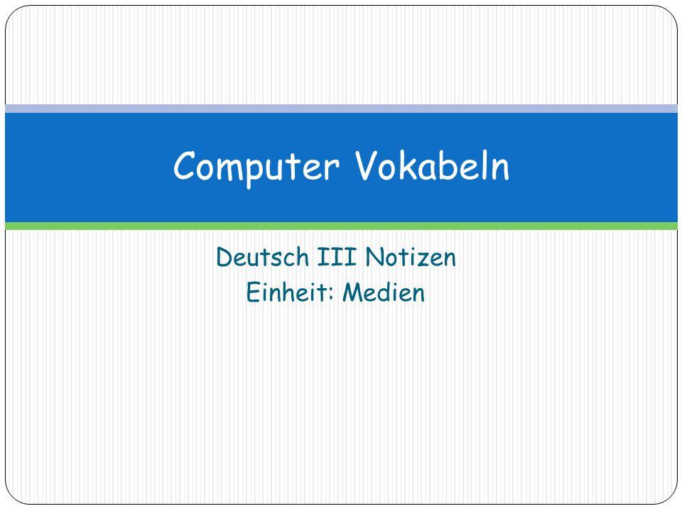 Deutsch III Notizen Einheit: Medien Computer Vokabeln