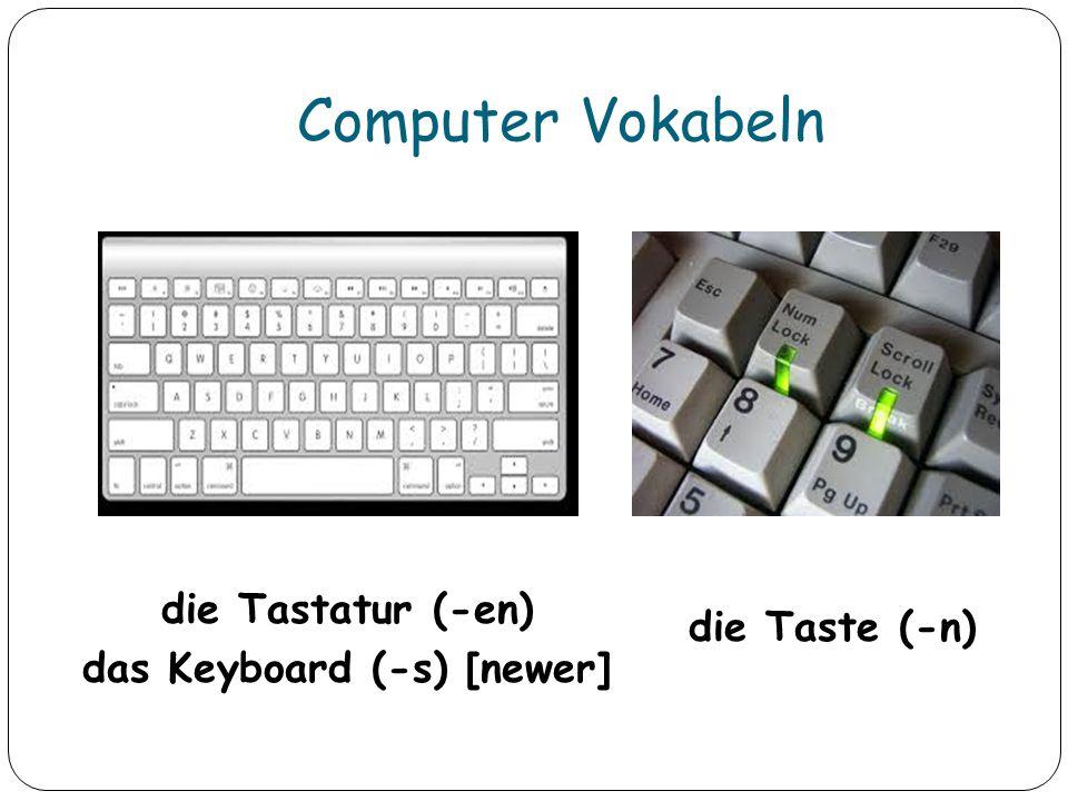 die Tastatur (-en) das Keyboard (-s) [newer] die Taste (-n)