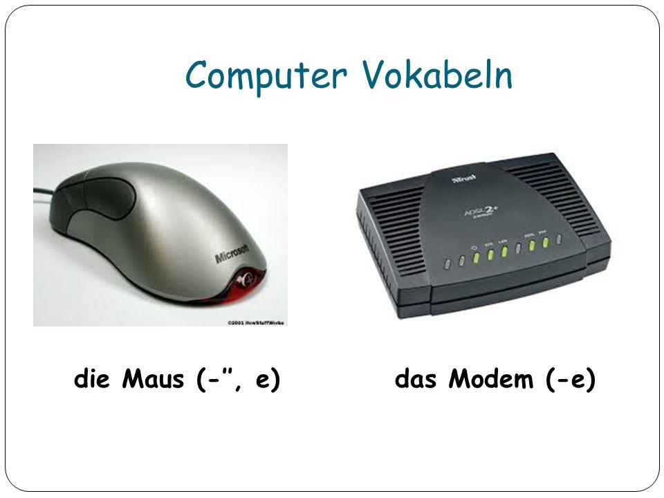 Computer Vokabeln die Maus (-'', e)das Modem (-e)