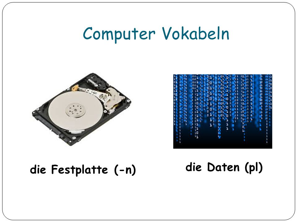 Computer Vokabeln die Festplatte (-n) die Daten (pl)