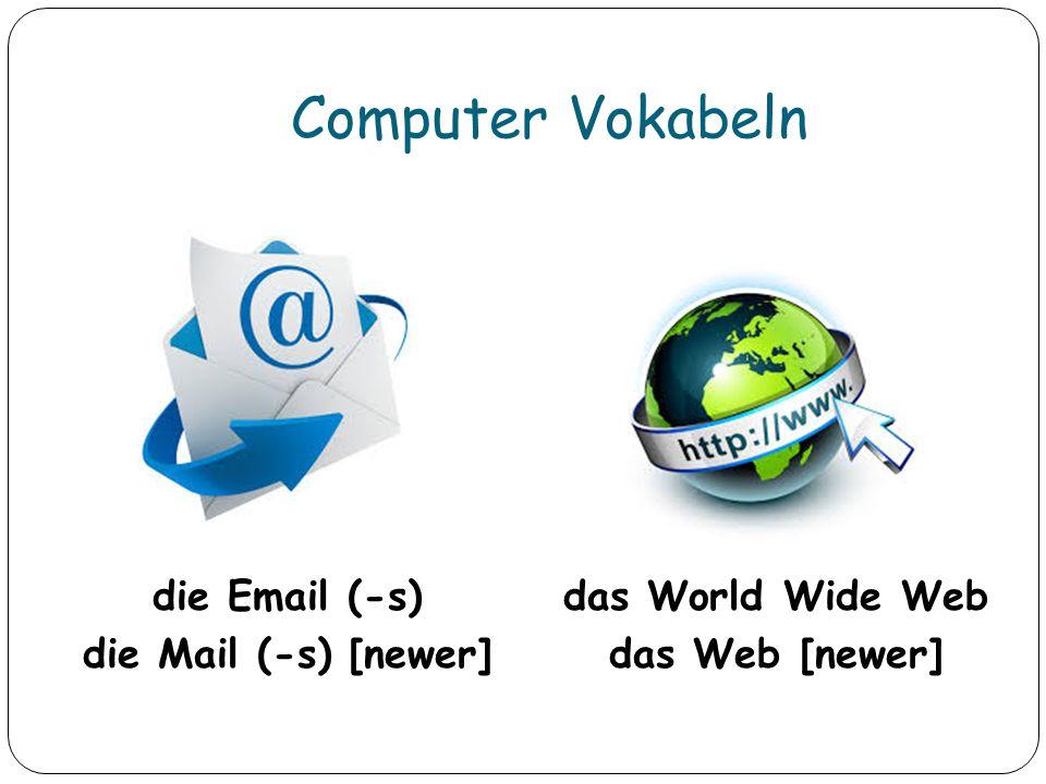 Computer Vokabeln die Email (-s) die Mail (-s) [newer] das World Wide Web das Web [newer]
