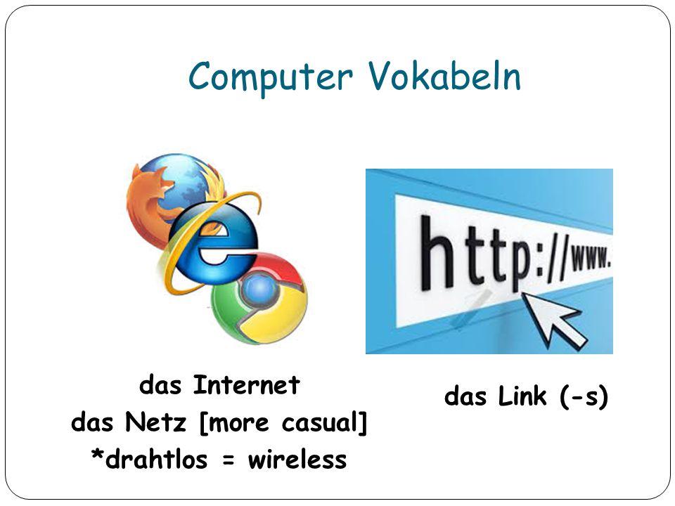 Computer Vokabeln das Internet das Netz [more casual] *drahtlos = wireless das Link (-s)