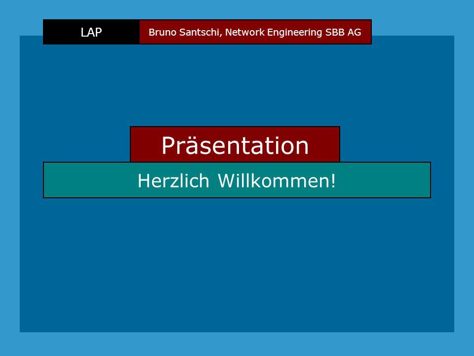 Bruno Santschi, Network Engineering SBB AG LAP Präsentation Herzlich Willkommen!