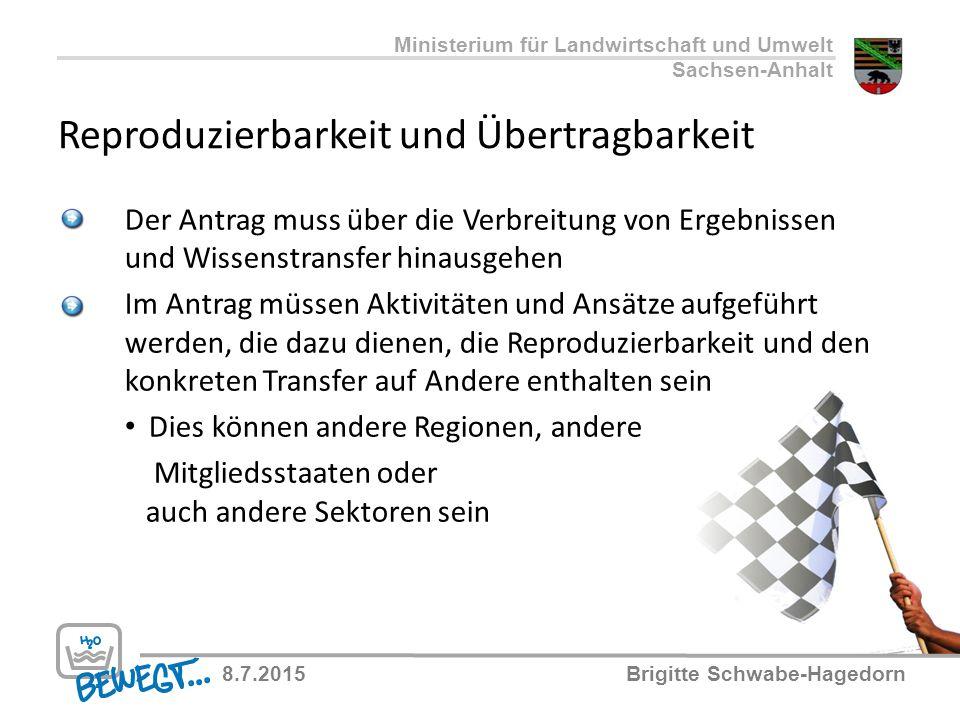 Mehrwert für die EU Politikziele Reproduzierbarkeit Übertragbarkeit Grenzübergreifende Betrachtung Ministerium für Landwirtschaft und Umwelt Sachsen-Anhalt 8.7.2015Brigitte Schwabe-Hagedorn