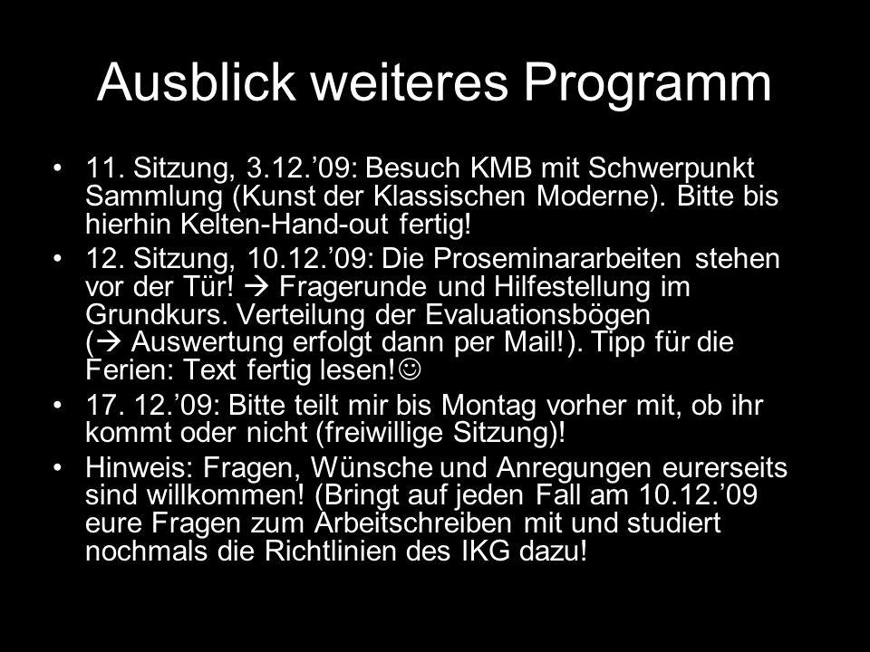 Ausblick weiteres Programm 11. Sitzung, 3.12.'09: Besuch KMB mit Schwerpunkt Sammlung (Kunst der Klassischen Moderne). Bitte bis hierhin Kelten-Hand-o