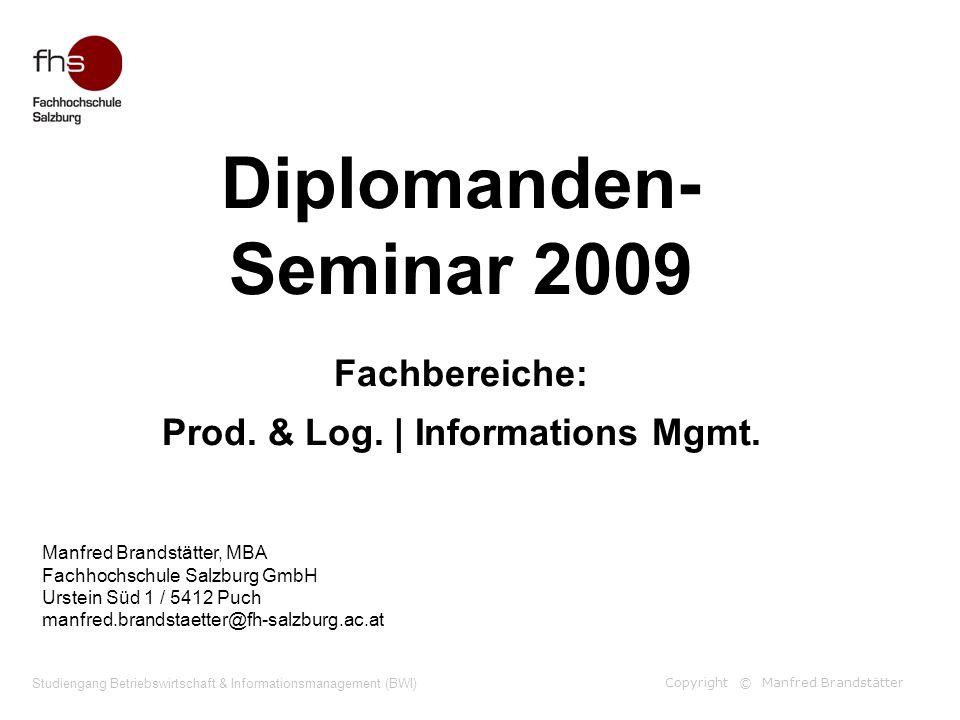 Copyright © Manfred Brandstätter Studiengang Betriebswirtschaft & Informationsmanagement (BWI) Diplomarbeitsbetreuer in der Spezialisierung Produktion & Logistik 01  Mag.