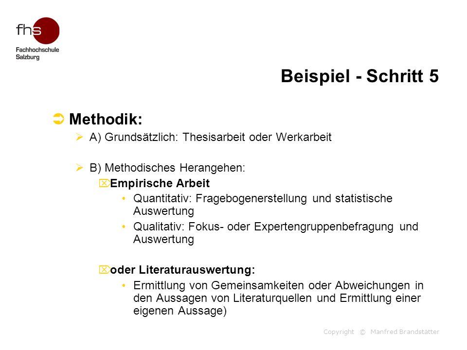 Copyright © Manfred Brandstätter Beispiel - Schritt 5  Methodik:  A) Grundsätzlich: Thesisarbeit oder Werkarbeit  B) Methodisches Herangehen:  Emp