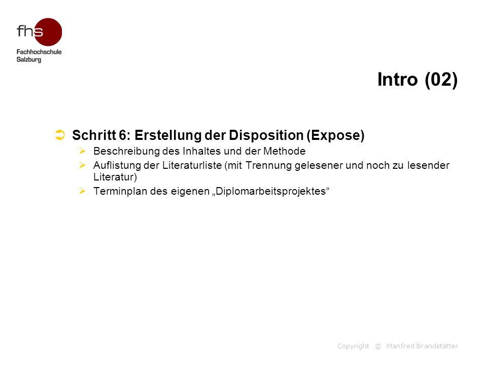 Copyright © Manfred Brandstätter Intro (02)  Schritt 6: Erstellung der Disposition (Expose)  Beschreibung des Inhaltes und der Methode  Auflistung