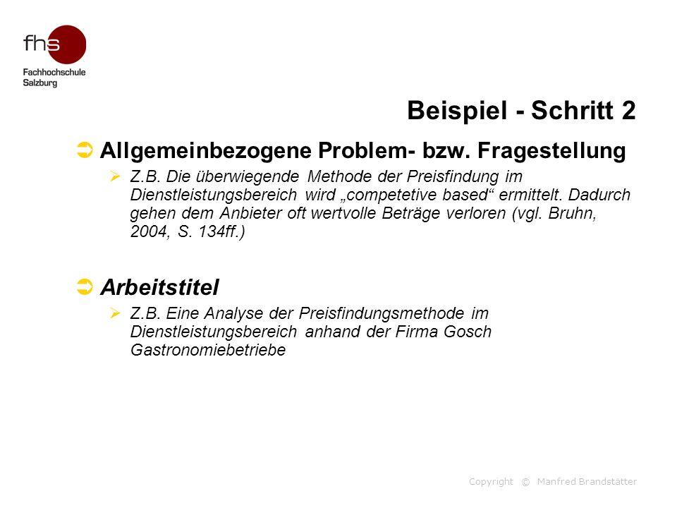 Copyright © Manfred Brandstätter Beispiel - Schritt 2  Allgemeinbezogene Problem- bzw. Fragestellung  Z.B. Die überwiegende Methode der Preisfindung