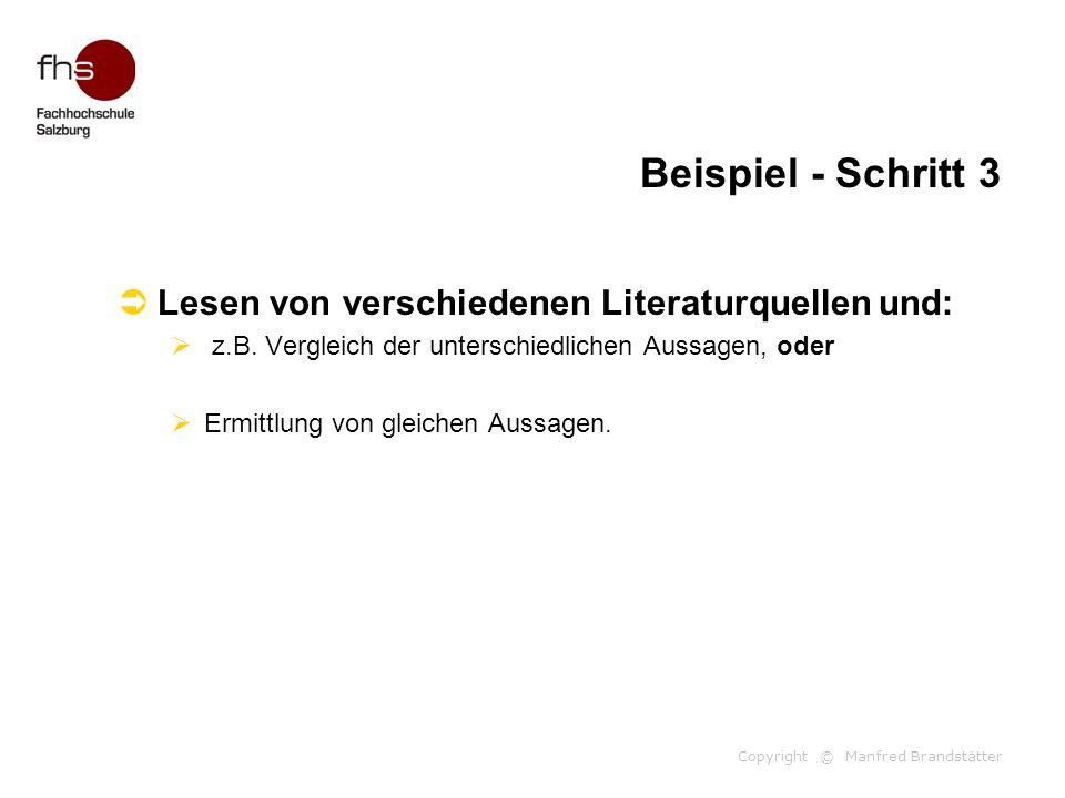 Copyright © Manfred Brandstätter Beispiel - Schritt 3  Lesen von verschiedenen Literaturquellen und:  z.B. Vergleich der unterschiedlichen Aussagen,