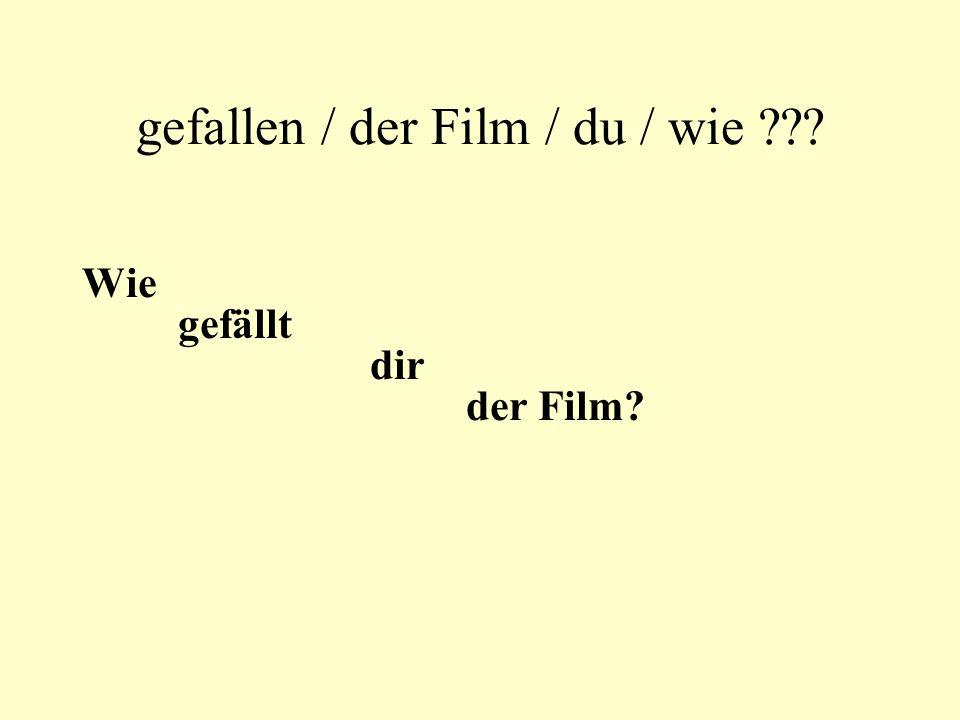 gefallen / der Film / du / wie Wie gefällt dir der Film