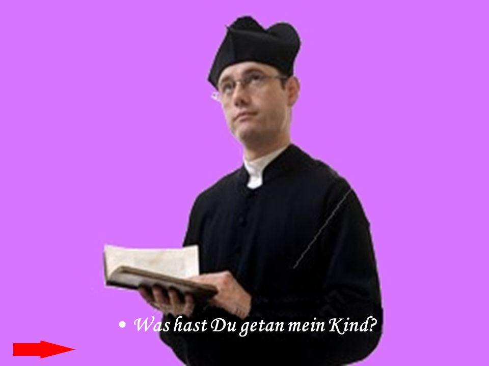 Mädchen: Ich nannte einen Mann »Hurensohn!«.Priester: Warum nanntest Du ihn »Hurensohn!«.