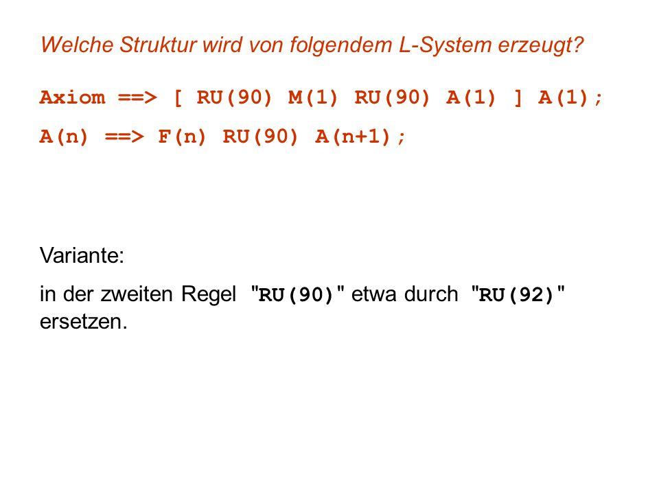 Welche Struktur wird von folgendem L-System erzeugt? Axiom ==> [ RU(90) M(1) RU(90) A(1) ] A(1); A(n) ==> F(n) RU(90) A(n+1); Variante: in der zweiten