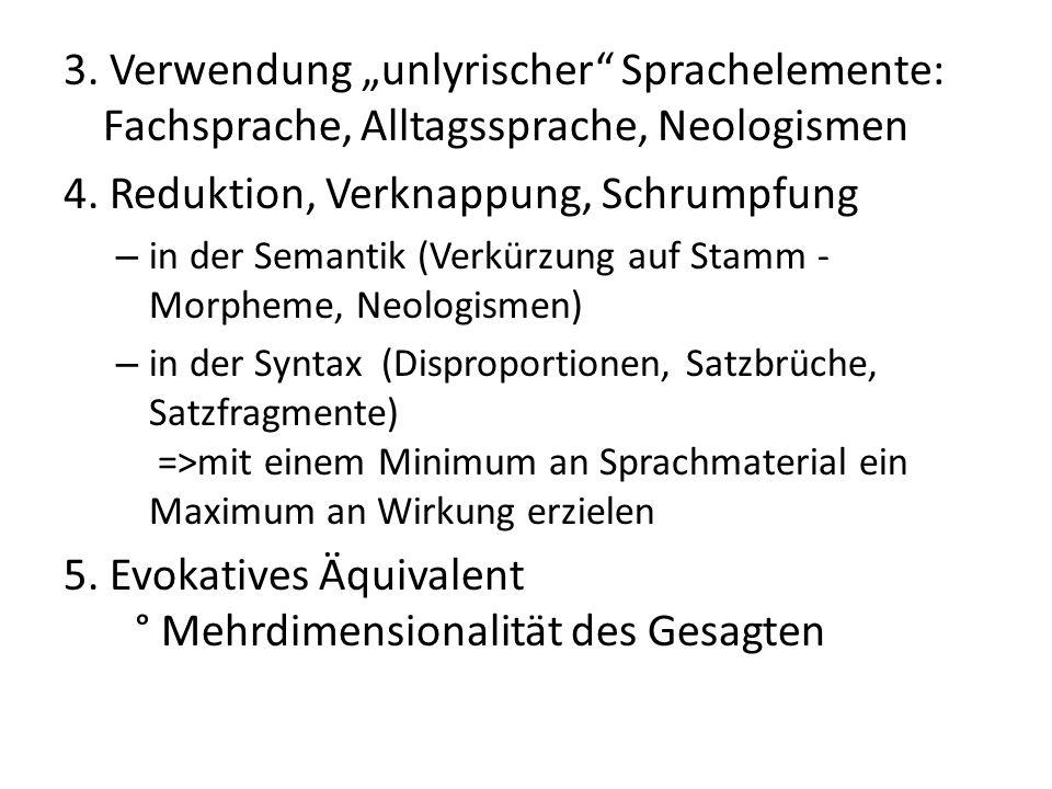 """3. Verwendung """"unlyrischer"""" Sprachelemente: Fachsprache, Alltagssprache, Neologismen 4. Reduktion, Verknappung, Schrumpfung – in der Semantik (Verkürz"""