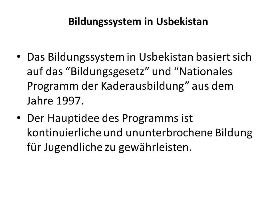 """Bildungssystem in Usbekistan Das Bildungssystem in Usbekistan basiert sich auf das """"Bildungsgesetz"""" und """"Nationales Programm der Kaderausbildung"""" aus"""