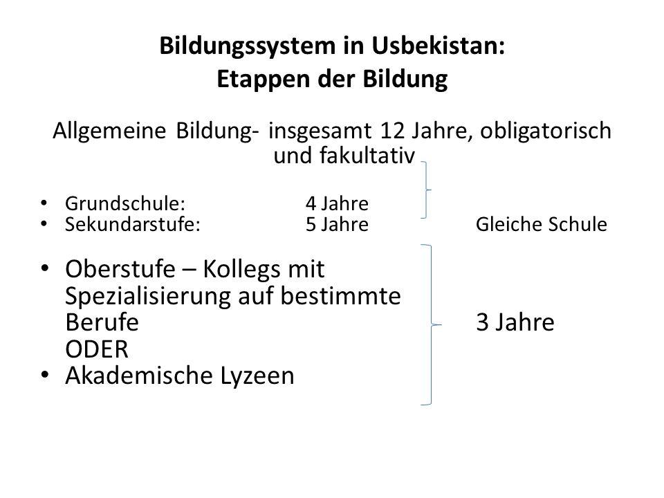 Bildungssystem in Usbekistan: Etappen der Bildung Allgemeine Bildung- insgesamt 12 Jahre, obligatorisch und fakultativ Grundschule:4 Jahre Sekundarstu