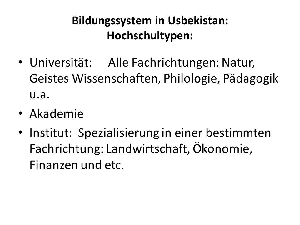 Bildungssystem in Usbekistan: Hochschultypen: Universität: Alle Fachrichtungen: Natur, Geistes Wissenschaften, Philologie, Pädagogik u.a. Akademie Ins