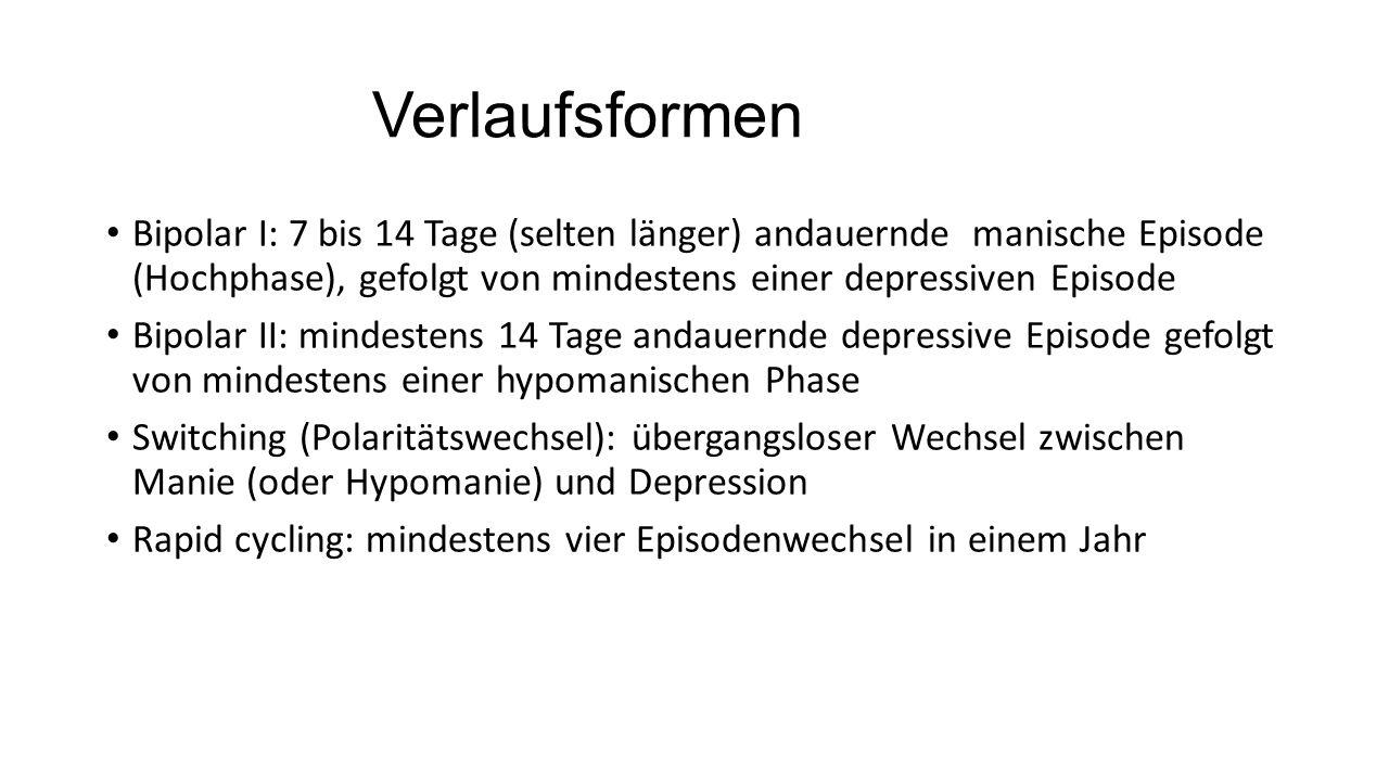 Verlaufsformen Bipolar I: 7 bis 14 Tage (selten länger) andauernde manische Episode (Hochphase), gefolgt von mindestens einer depressiven Episode Bipo
