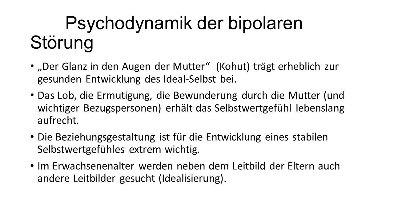 """Psychodynamik der bipolaren Störung """"Der Glanz in den Augen der Mutter"""" (Kohut) trägt erheblich zur gesunden Entwicklung des Ideal-Selbst bei. Das Lob"""